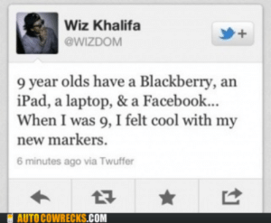 His Favorite Markers Were Black and Yellowhttp://meme-rage.tumblr.com: Wiz Khalifa  @WIZDOM  9 year olds have a Blackberry, an  iPad, a laptop, & a Facebook...  When I was 9, I felt cool with my  new markers.  6 minutes ago via Twuffer  E AUTO COWRECKS.COM His Favorite Markers Were Black and Yellowhttp://meme-rage.tumblr.com
