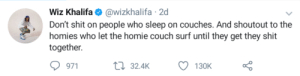 Dank, Homie, and Memes: Wiz Khalifa@wizkhalifa 2d  Don't shit on people who sleep on couches. And shoutout to the  homies who let the homie couch surf until they get they shit  together  971  32.4K  130K We all go through a rough patch by chidyavanhumugomo MORE MEMES