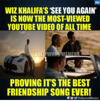 2.9 billion views just for Paul Walker :): WIZ KHALIFA'S 'SEE YOU AGAIN  IS NOW THE MOST-VIEWED  YOUTUBE VIDEO OF ALL TIME  PROVING ITS THE BEST  FRIENDSHIP SONG EVER!  f  B  llvwoodMemers 2.9 billion views just for Paul Walker :)