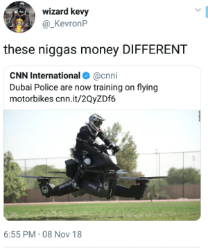 cnn.com, Dank, and Memes: wizard kevy  5  @_KevronP  these niggas money DIFFERENT  CNN International Ф @cnni  Dubai Police are now training on flying  motorbikes cnn.it/2QyZDf6  6:55 PM-08 Nov 18 oh they RICH RICH by theabdi MORE MEMES
