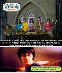 I Feel Right: Wizards  OWAVERLY PACE  Disney told a better story about magic in four seasons and one  movie of Wizards of Waverly Place than J.K. Rowling did in  seven books and eight movies of Harry Potter   I wasnt born with enough middle fingers  to let you know how I feel right now  BLOODVDIFFICULTtumbl