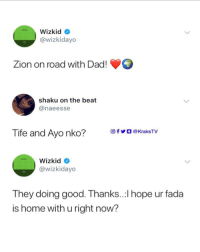 Dad, Memes, and Good: Wizkid *  @wizkidayo  Zion on road with Dad!  shaku on the beat  @naeesse  回fVO @KraksTV  Tife and Ayo nko?  @wizkidayo  They doing good. Thanks..:l hope ur fada  is home with u right now? Wizkid has poured stew on this person 😭😭🙆🏽‍♂️🙆🏽‍♂️ . KraksTV