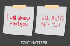 Font matters: WLL ALWAYS  FIND YOU  Iwill always  find you  FONT MATTERS. Font matters