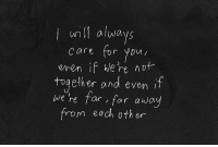 For, Always, and Together: wn always  care for yon  even if ke're not  together and even it  we're far far away  m each other