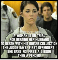 Memes, Death, and Guitar: WN PUNster @2018  A WOMAN IS ON TRIAL  FOR BEATING HER HUSBAND  TO DEATH WITH HIS GUITAR COLLECTION  THE JUDGE SAYS, FIRST OFFENDERT  SHE SAYS NO, FIRST A GIBSON  THEN A FENDER! And the beat goes on...   #UnKNOWN_PUNster