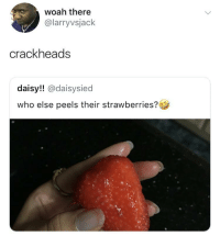 Blackpeopletwitter, Who, and Daisy: woah there  @larryvsjack  crackheads  daisy!! @daisysied  who else peels their strawberries? <p>Seedless strawberries (via /r/BlackPeopleTwitter)</p>