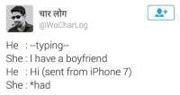 Iphone, Memes, and iPhone 7: @WoCharLog  He  typing  She I have a boyfriend  He Hi (sent from iPhone 7)  She had