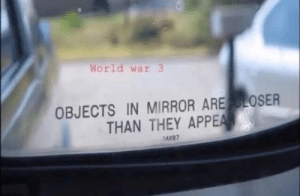 Smell, Mirror, and App: woELd war 3  OBJECTS IN MIRROR ARE LOSER  THAN THEY APP  AX97 You smell that?