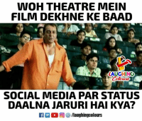 Social Media, Film, and Theatre: WOH THEATRE MEIN  FILM DEKHNE KE BAAD  LAUGHINO  SOCIAL MEDIA PAR STATUS  DAALNA JARURI HAI KYA?