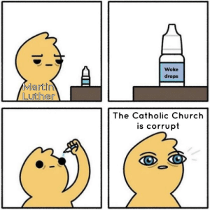 Invests in Woke Drops®️ via /r/MemeEconomy http://bit.ly/2P1QxaB: Woke  drops  Martin  Luther  The Catholic Church  is corrupt Invests in Woke Drops®️ via /r/MemeEconomy http://bit.ly/2P1QxaB