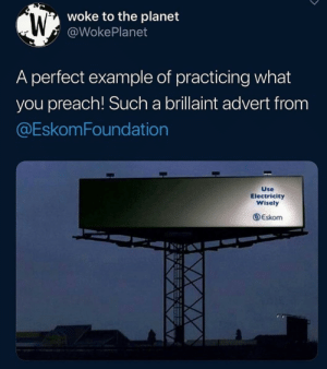 Practicing what you preach: woke to the planet  @WokePlanet  A perfect example of practicing what  you preach! Such a brillaint advert from  @EskomFoundation  Use  Electricity  Wisely  Eskom Practicing what you preach