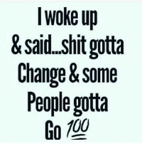 💯🆓🎮 Mood as fuck..✌ MorningBar: Woke up  & said shit gotta  Change & Some  People gotta  Go 100 💯🆓🎮 Mood as fuck..✌ MorningBar