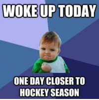 Hockey, Memes, and Today: WOKEUP TODAY  ONE DAY CLOSER TO  HOCKEY SEASON DOUBLE TAP IF YOU ARE EXCITED! Check my story😌