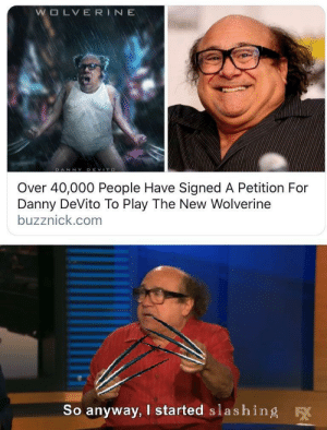 Danny you can do it! by CodyGriffin MORE MEMES: WOLVERINE  DANNY DEVITO  Over 40,000 People Have Signed A Petition For  Danny DeVito To Play The New Wolverine  buzznick.com  So anyway, I started slashing  F Danny you can do it! by CodyGriffin MORE MEMES