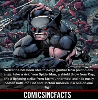 Wolverine in the MCU?! Please Turn On Your Post Notifications For My Account😜👍! - - - - - - - - - - - - - - - - - - - - - - - - Batman Superman DCEU DCComics DeadPool DCUniverse Marvel Flash MarvelComics MCU MarvelUniverse Netflix DeathStroke JusticeLeague StarWars Spiderman Ironman Batman Logan TheJoker Like4Like L4L WonderWoman DoctorStrange Flash JusticeLeague WonderWoman Hulk Disney CW DarthVader Tonystark Wolverine: Wolverine has been able to dodge gunfire from point-blank  range, take a kick from Spider-Man, a shield throw from Cap,  and a lightning strike from Storm unharmed, and has easily  beaten both Iron Fist and Captain America in a one-on-one  fight.  COMICSINCFACTS Wolverine in the MCU?! Please Turn On Your Post Notifications For My Account😜👍! - - - - - - - - - - - - - - - - - - - - - - - - Batman Superman DCEU DCComics DeadPool DCUniverse Marvel Flash MarvelComics MCU MarvelUniverse Netflix DeathStroke JusticeLeague StarWars Spiderman Ironman Batman Logan TheJoker Like4Like L4L WonderWoman DoctorStrange Flash JusticeLeague WonderWoman Hulk Disney CW DarthVader Tonystark Wolverine
