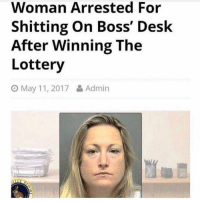 Lottery, Memes, and Shit: Woman Arrested For  Shitting On Boss' Desk  After Winning The  Lottery  O May 11, 2017 Admin SHE DONT GIVE A SHIT!! 😂😂