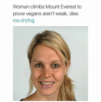 Memes, 🤖, and Everest: Woman climbs Mount Everest to  prove vegans aren't weak, dies  roo.sh/thg BRUHH