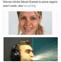 Memes, Iconic, and 🤖: Woman climbs Mount Everest to prove vegans  aren't weak, dies roo.sh/thg iconic