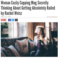 anyayikes: Reductress Is Better Than The Onion: Woman Cozily CupgMg cretly  Thinking About Getting Absolutely Railed  by Rachel Weisz  SHARE: f  News - Jan 17, 2019  By: Jamie Rodriguez anyayikes: Reductress Is Better Than The Onion