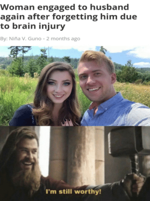 Happy ending: Woman engaged to husband  again after forgetting him due  to brain injury  By: Niña V. Guno 2 months ago  I'm still worthy! Happy ending