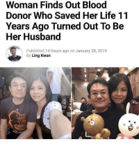 Life, Yeah, and Good: Woman Finds Out Blood  Donor Who Saved Her Life 11  Years Ago Turned Out To Be  Her Husband  Published 14 hours ago on January 28, 2019  By Ling Kwan Yeah, I think they're a pretty good couple via /r/wholesomememes http://bit.ly/2MJQxux