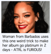 Weird, Barbados, and One: Woman from Barbados uses  this one weird trick to make  Cj  days - ATRL is FURIOUS!