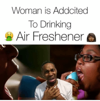 Crazy, Drinking, and Funny: Woman is Addcited  To Drinking  Air Freshener This b*** is nasty 🤮 - - For more funny videos follow me @kmoorethegoat @kmoorethegoat - - comedy mlk mlkday funny martinlutherkingjr kmoorethegoat crazy addiction tlc women airfreshener married relationshipgoals relatable funnyvideos