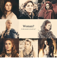 Game of Thrones, Game, and Women: Woman?  Is that meant to insult me? Woman? Is that meant to insult me?