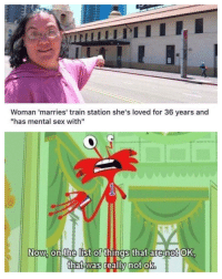 "Sex, Tumblr, and Blog: Woman 'marries' train station she's loved for 36 years and  ""has mental sex with""  Now, on the list of things that are not OK  that was <p><a href=""http://memehumor.net/post/174889360874/truly-disturbing"" class=""tumblr_blog"">memehumor</a>:</p>  <blockquote><p>Truly disturbing</p></blockquote>"