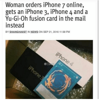 A fucking yu-gi-oh card im fucking done. memes danked memes funny: Woman orders iPhone 7 online,  gets an iPhone 3, iPhone 4 and a  Yu-Gi-Oh fusion card in the mail  instead  BY SHANGHAIIST IN  NEWS ON SEP 21, 2016 11:58 PM A fucking yu-gi-oh card im fucking done. memes danked memes funny