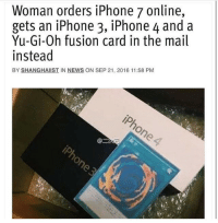 Iphone, News, and Yu-Gi-Oh: Woman orders iPhone 7 online,  gets an iPhone 3, iPhone 4 and a  Yu-Gi-Oh fusion card in the mail  instead  BY SHANGHAIIST IN NEWS ON SEP 21, 2016 11:58 PM