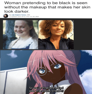 I wonder if she can use the Nword: Woman pretending to be black is seen  without the makeup that makes her skin  look darker.  By Lisa Respers France, CNN  OUpdated 11:21 AM ET. Mon July 20, 2015  U/Somethin  So you've finally revealed  your true colors, cracker! I wonder if she can use the Nword