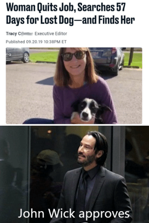 Dank, John Wick, and Memes: Woman Quits Job, Searches 57  Days for Lost Dog-and Finds Her  Tracy C  Executive Editor  Published 09.20.19 10:38PM ET  ng  Vangeeo  John Wick approves I will find you… And I will save you! by VangeeOP MORE MEMES