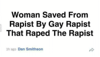 Gay, Woman, and Saved: Woman Saved From  Rapist By Gay Rapist  That Raped The Rapist  1h ago Dan Smithson