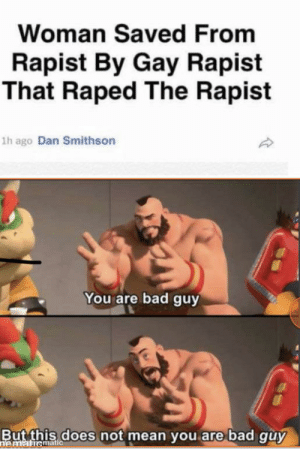 Bad, Mean, and Dank Memes: Woman Saved From  Rapist By Gay Rapist  That Raped The Rapist  1h ago Dan Smithson  You are bad guy  But this does not mean you are bad guy  hematiematic A unexpected hero