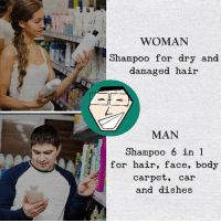 Hair, Lebanese, and International: WOMAN  Shampoo for dry and  damaged hair  MAN  Shampoo 6 in 1  for hair, face, body  carpet, car  and dishes How long does it take to make such a decision?😂😂 lebanesememes
