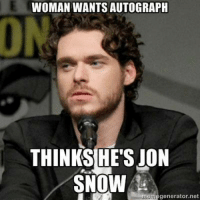 Game of Thrones Memes Woops! Sorry about that re-post. Here's another.: WOMAN WANTS AUTOGRAPH  THINKS HE'S JON  SNOW  generator net Game of Thrones Memes Woops! Sorry about that re-post. Here's another.
