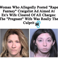 """Craigslist, Jail, and Memes: Woman Who Allegedly Posted """"Rape  Fantasy"""" Craigslist Ad Aimed At  Ex's Wife Cleared of All Charges:  The """"Pregnant"""" Wife Was Really The  culprit H HU Staff: Rivet Soro @rivetsoro •••••••••••••••••••••••••••••••••••••••••••••••••Last July, it was reported that a woman from California had been arrested and charged with posting a series """"rape fantasy"""" advertisements on Craigslist, intended to invite men to violate her ex-boyfriend's current wife. But what comes next is like something straight out of a Lifetime movie. It turns out that the new wife was allegedly behind the twisted story the whole time, which means she's the one currently facing major jail time... Read more at thehollywoodunlocked.com"""
