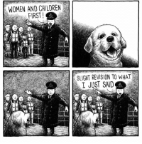 Children, Memes, and Women: WOMEN AND CHILDREN  FIRST  SLIGHT REVISION TO WHAT  I JUST SAID  to  It Always. Doggos. First. Comic by @jakelikesonions