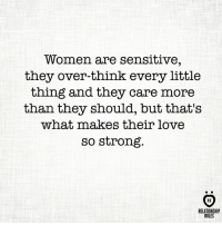 Love, Women, and Strong: Women are sensitive,  they over-think every little  thing and they care more  than they should, but that's  what makes their love  so strong  RELATIONSHIP  RULES
