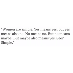 "But Maybe: ""Women are simple. Yes means yes, but yes  means also no. No means no. But no means  maybe. But maybe also means yes. See?  Simple.""  95"