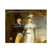 Complex, Women, and Classical Art: Women are so hard to read  Well actually  we just wan  Such complex  creatures  T you just liste  So mysterious  0  0 So mysterious