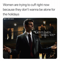 """Fuccc Boy Season In Full Effect. 💪🏾💯 GetItIn: Women are trying to cuff right now  because they don't wanna be alone for  the holidays  @mr_left hand  """"GENTLEMEN,  SHALL WE?"""" Fuccc Boy Season In Full Effect. 💪🏾💯 GetItIn"""