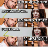 9gag, Dank, and Http: WOMEN ARE VERY HARD TO READ  ACTUALLY WE JUST WANT  SUCH COMPLEXCREATURES  IF YOUUUSTILISTE  SO MYSTERIOUS  VIA 9GAG.COM We are all complicated creatures. http://9gag.com/gag/aW8Oxn6?ref=fbpic