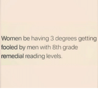 Women, Girl Memes, and Autobiography: Women be having 3 degrees getting  fooled by men with 8th grade  remedial reading levels This is going to be the title of my autobiography 😩😂 ( @insta.single )