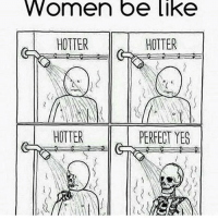 Tag someone like this: Women be like  HOTTER  HOTTER  HOTTER  PERFECT YES Tag someone like this