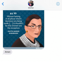 🙌. crazyjewishmom RBG notoriousrbg: Women belong  in all places where  decisions are being  made.[...] It shouldn't  be that women are  the exception.  RUTH BADER  GINSBURG  Amen  Mother  MADA 🙌. crazyjewishmom RBG notoriousrbg