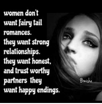 Memes, Fairies, and Fairy Tail: women don't  want fairy tail  romances  they want strong  relationships.  they want honest  and trust worthy  partners they  want happy endings.