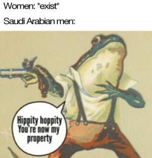 Women, Redd, and You: Women: *exist*  Saudi Arabian men:  Hippity hoppity  You re now my  property Idk what to title this (i.redd.it)