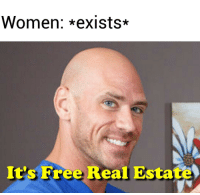 Its Free Real Estate: Women: exists*  It's Free Real Estate